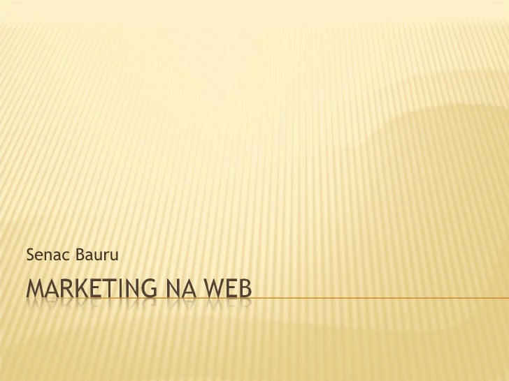 Senac Bauru - Marketing na Web - Aulas 3, 4 e 5