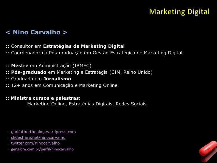 Marketing Digital<br />< Nino Carvalho ><br />:: Consultor em Estratégias de Marketing Digital<br />:: Coordenador d...