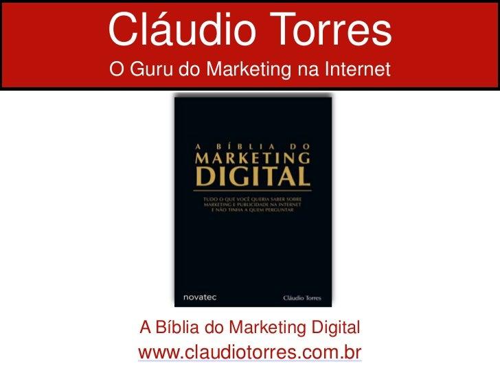 Cláudio TorresO Guru do Marketing na Internet   A Bíblia do Marketing Digital   www.claudiotorres.com.br