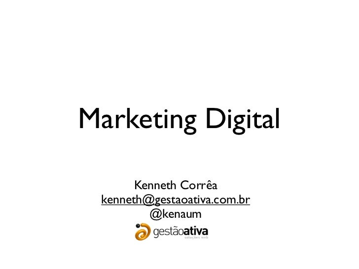 Marketing Digital       Kenneth Corrêa kenneth@gestaoativa.com.br         @kenaum