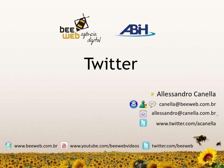 Twitter<br />Allessandro Canella<br />canella@beeweb.com.br<br />allessandro@canella.com.br<br />www.twitter.com/acanella<...