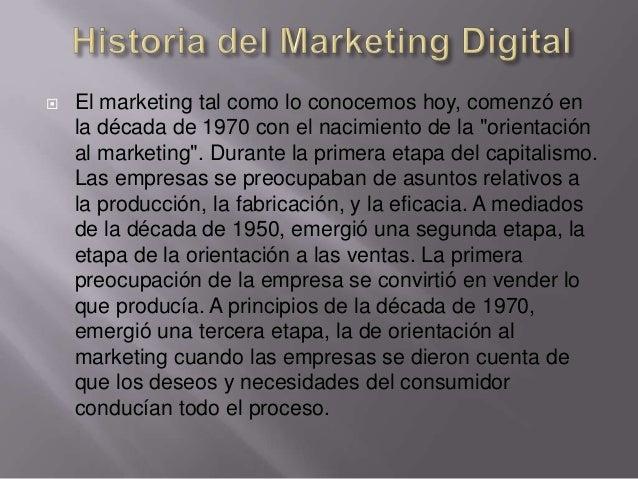 """   El marketing tal como lo conocemos hoy, comenzó en    la década de 1970 con el nacimiento de la """"orientación    al mar..."""