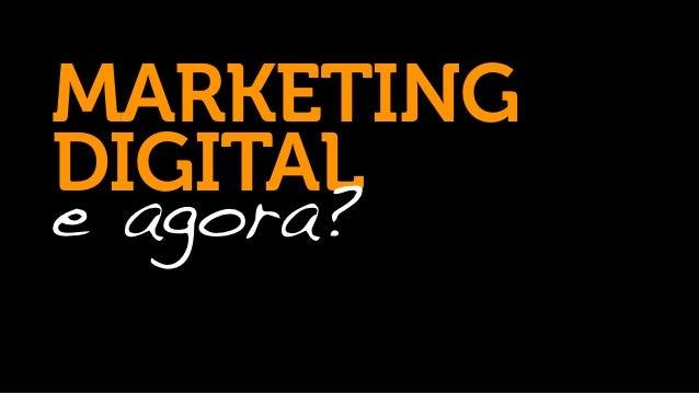 Marketing digital, e agora?