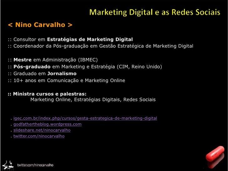 Marketing Digital e as Redes Sociais<br />< Nino Carvalho ><br />:: Consultor em Estratégias de Marketing Digital<br...