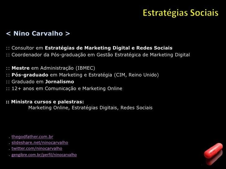 Estratégias Sociais<br />< Nino Carvalho ><br />:: Consultor em Estratégias de Marketing Digital e Redes Sociais<br />:: C...