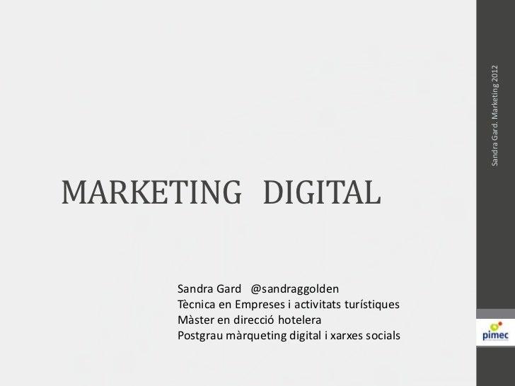 Sandra Gard. Marketing 2012MARKETING DIGITAL      Sandra Gard @sandraggolden      Tècnica en Empreses i activitats turísti...