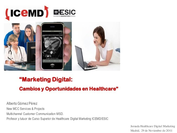 """Marketing Digital:         Cambios y Oportunidades en Healthcare""Alberto Gómez PérezNew MCC Services & ProjectsMultichann..."