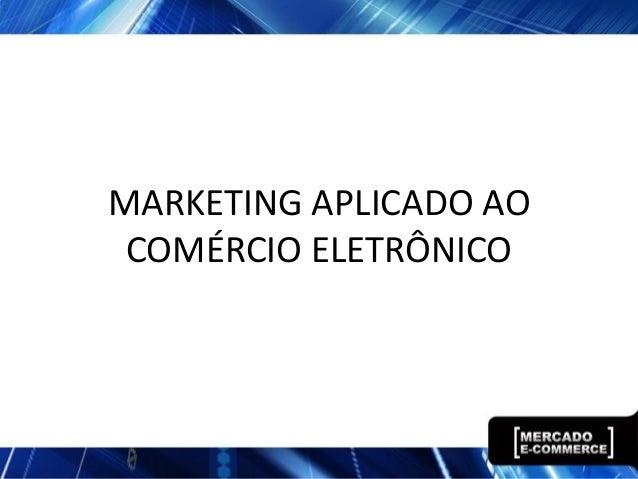 MARKETING APLICADO AO COMÉRCIO ELETRÔNICO
