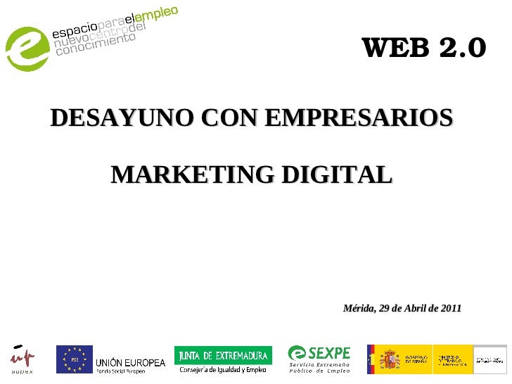 WEB 2.0 DESAYUNO CON EMPRESARIOS MARKETING DIGITAL Mérida, 29 de Abril de 2011