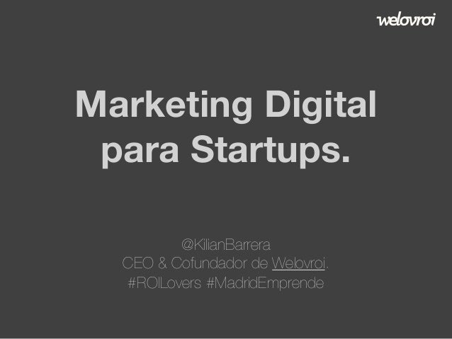 Marketing Digital para Startups. @KilianBarrera CEO & Cofundador de Welovroi. #ROILovers #MadridEmprende