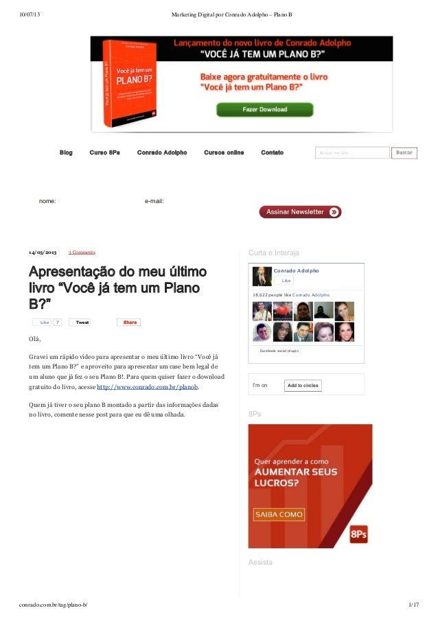 10/07/13 Marketing Digital por Conrado Adolpho – Plano B conrado.com.br/tag/plano-b/ 1/17     Buscar no Site …  Busca...