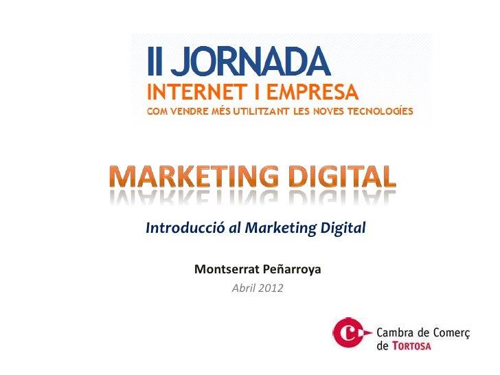 Introducció al Marketing Digital       Montserrat Peñarroya            Abril 2012