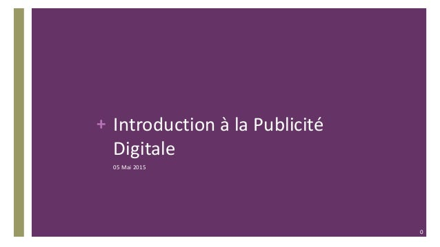 + Introduction à la Publicité Digitale 05 Mai 2015 0