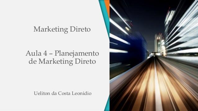 Marketing Direto - Aula 4 - Planejamento de Marketing Direto