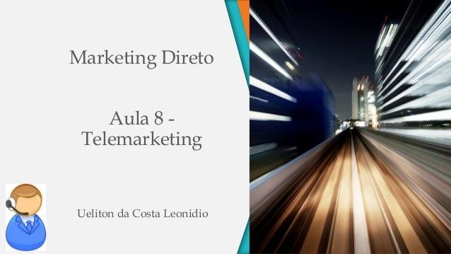 Marketing Direto Aula 8 - Telemarketing Ueliton da Costa Leonidio