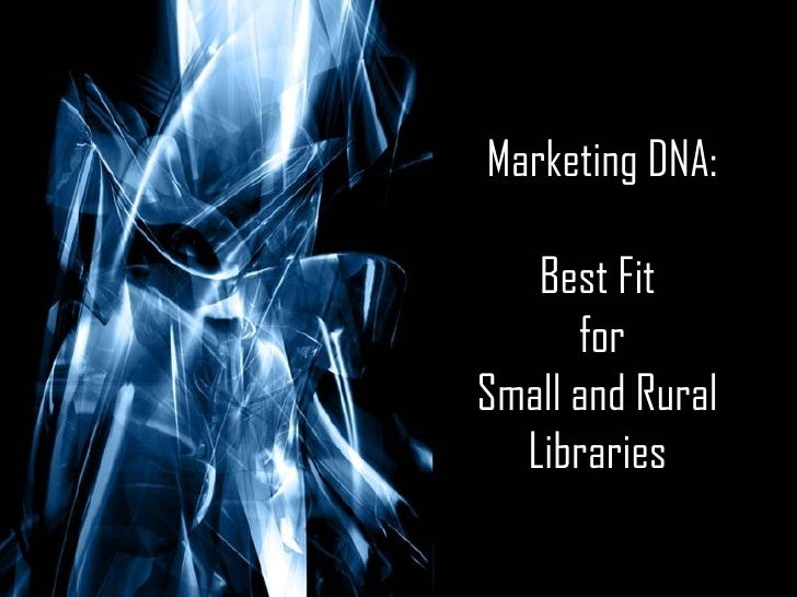 Marketing DNA: Best Fit  for Small and Rural  Libraries