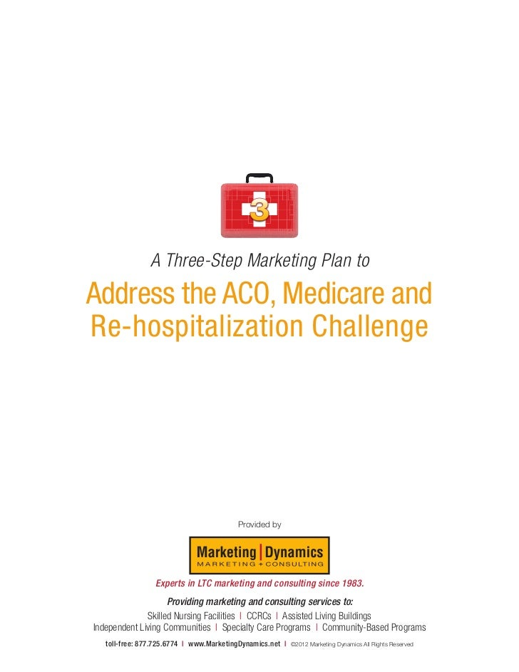 A Three-Step Marketing Plan toAddress the ACO, Medicare andRe-hospitalization Challenge                                   ...