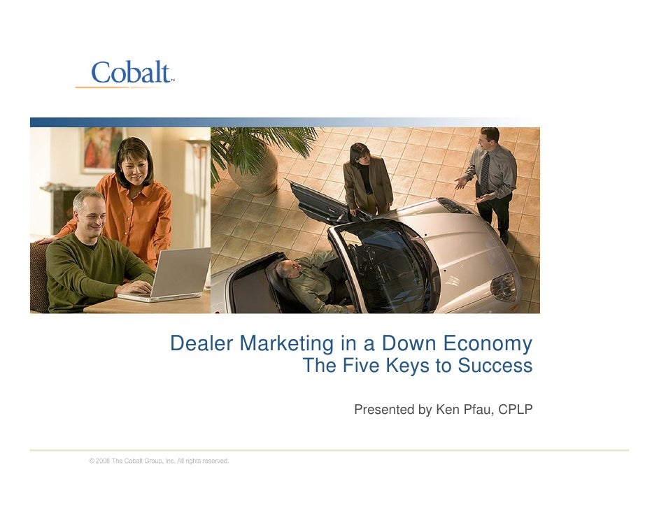Dealer Marketing in a Down Economy  ea e a et g           o    co o y             The Five Keys to Success                ...