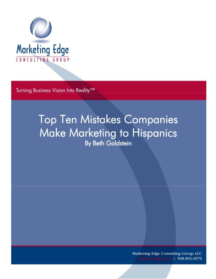 Top Ten Mistakes Companies         Make Marketing to Hispanics                                     By Beth Goldstein©Top T...