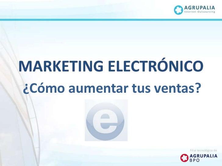 MARKETING ELECTRÓNICO<br />¿Cómo aumentar tus ventas?<br />Filial tecnológica de<br />
