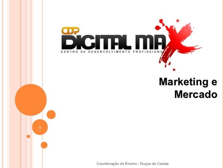 Marketing e                                       Mercado1    Coordenação de Ensino - Duque de Caxias