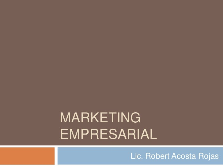 MARKETINGEMPRESARIAL        Lic. Robert Acosta Rojas