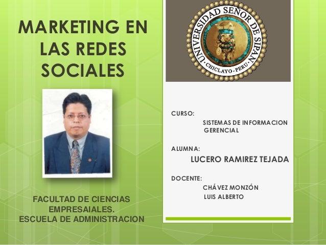MARKETING ENLAS REDESSOCIALESCURSO:SISTEMAS DE INFORMACIONGERENCIALALUMNA:LUCERO RAMIREZ TEJADADOCENTE:CHÁVEZ MONZÓNLUIS A...