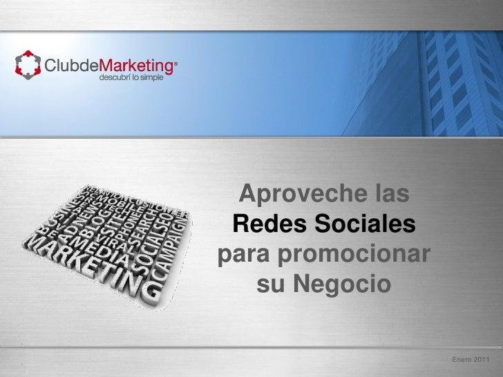 Aproveche las      Redes Sociales     para promocionar        su NegocioLic. Ariel Rizzo                        Enero 2011