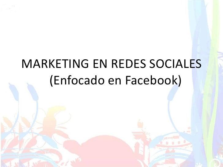 MARKETING EN REDES SOCIALES (Enfocado en Facebook)<br />
