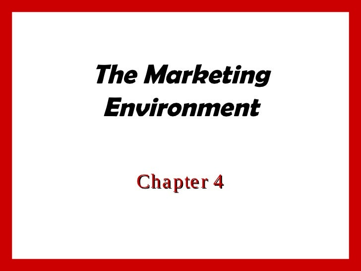 The Marketing Environment   Cha pte r 4