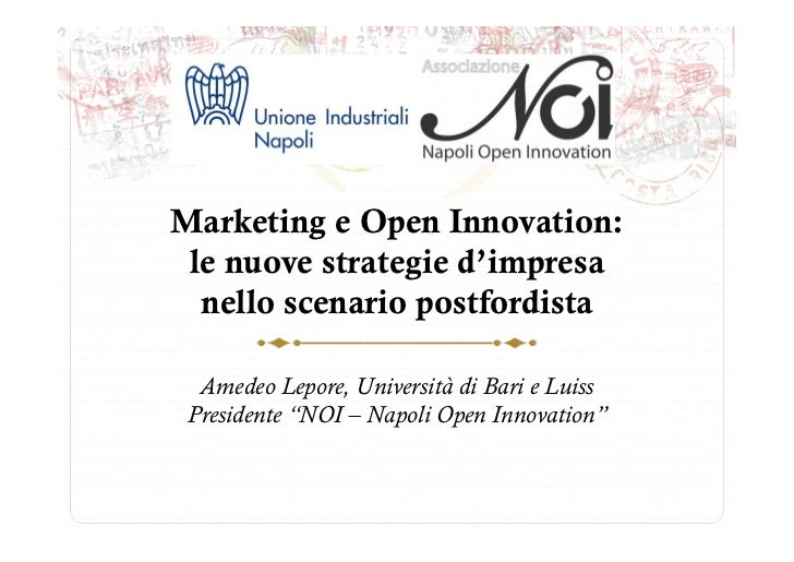 Marketing e Open Innovation: le nuove strategie d'impresa  nello scenario postfordista  Amedeo Lepore, Università di Bari ...