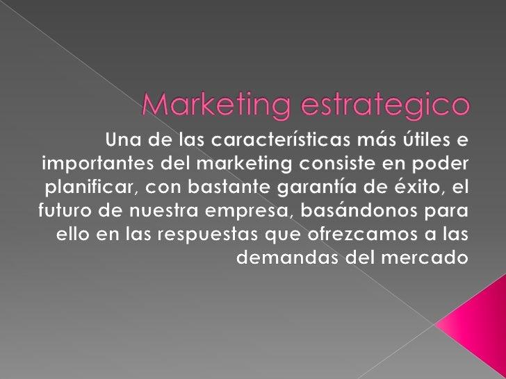 Marketing estrategico<br />Una de las características más útiles e importantes del marketing consiste en poder planificar,...