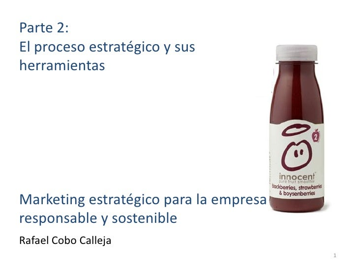 Parte 2: El proceso estratégico y sus herramientas     Marketing estratégico para la empresa responsable y sostenible Rafa...