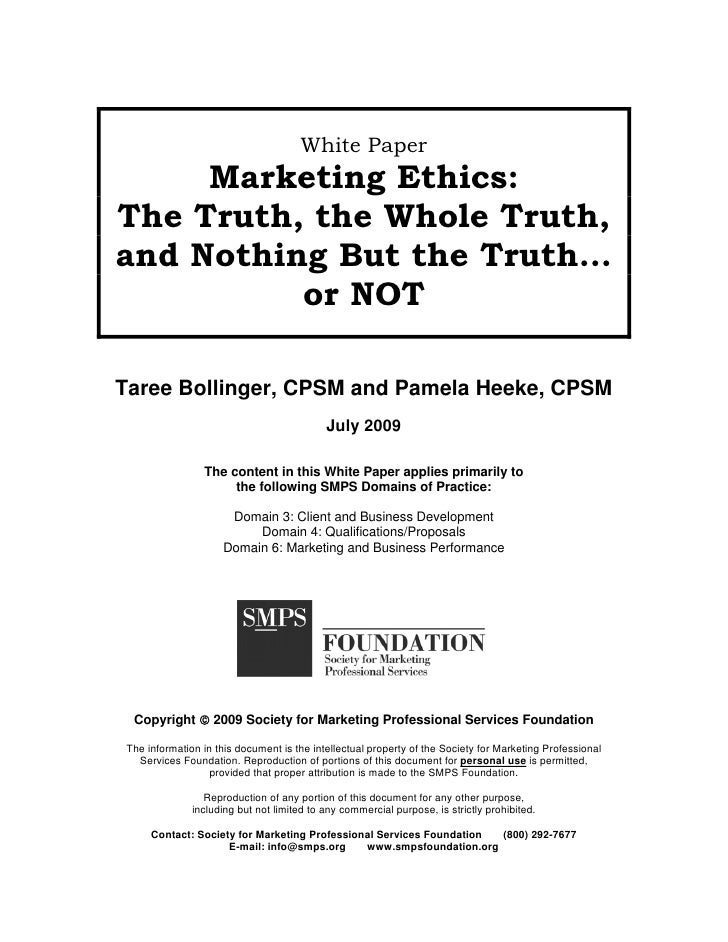 White Paper      Marketing Ethics: The Truth, the Whole Truth, and Nothing But the Truth…           or NOT  Taree Bollinge...