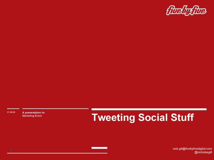 Tweeting Social Stuff 21.09.09 A presentation to : Marketing Event [email_address] @nicholasgill
