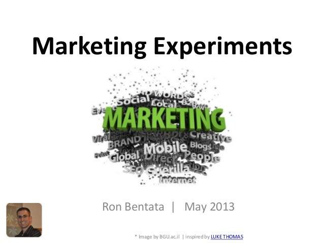 Marketing Experiments* Image by BGU.ac.il | inspired by LUKE THOMASRon Bentata | May 2013