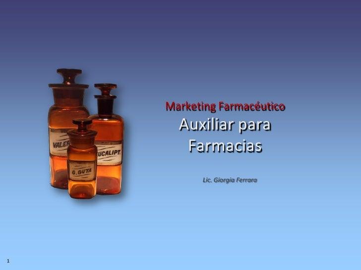 Marketing FarmacéuticoAuxiliar para Farmacias<br />Lic. Giorgia Ferrara<br />1<br />