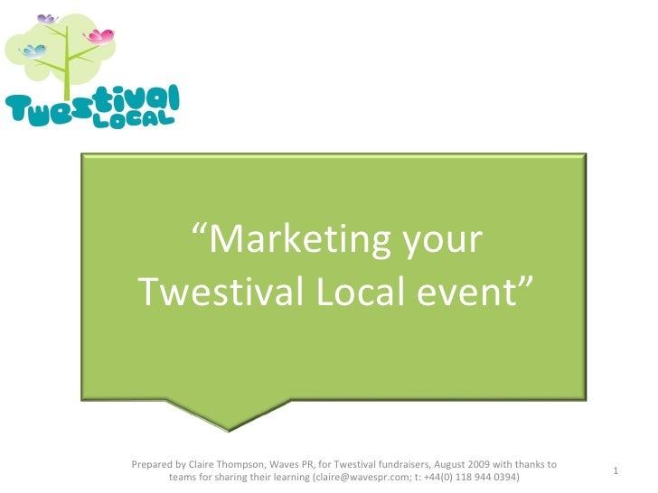 """"""" Marketing your Twestival Local event"""" Prepared by Claire Thompson, Waves PR, for Twestival fundraisers, August 2009 with..."""