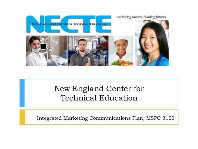 Integrated Marketing Communications Plan, MSPC 3100 New England Center for Technical Education