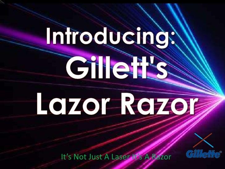 Introducing:Gillett's Lazor Razor<br />It's Not Just A Laser It's A Razor<br />