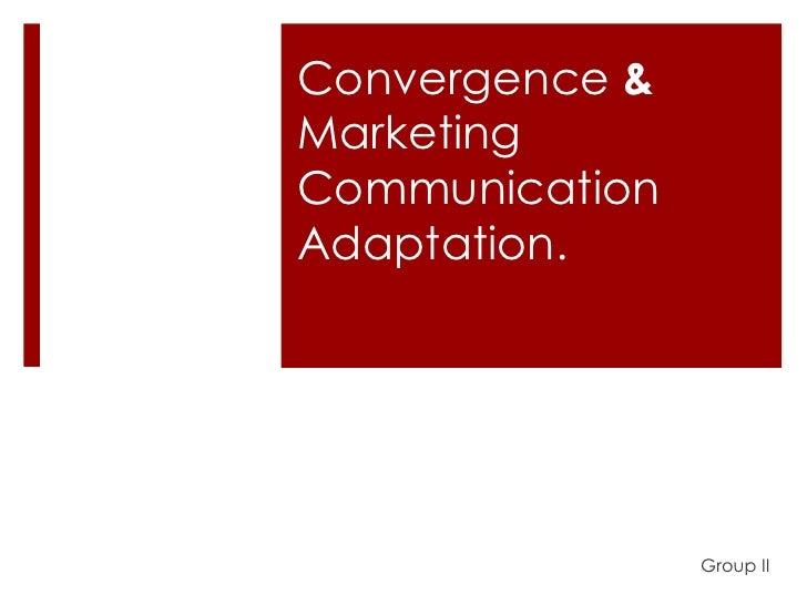Convergence &MarketingCommunicationAdaptation.                Group II