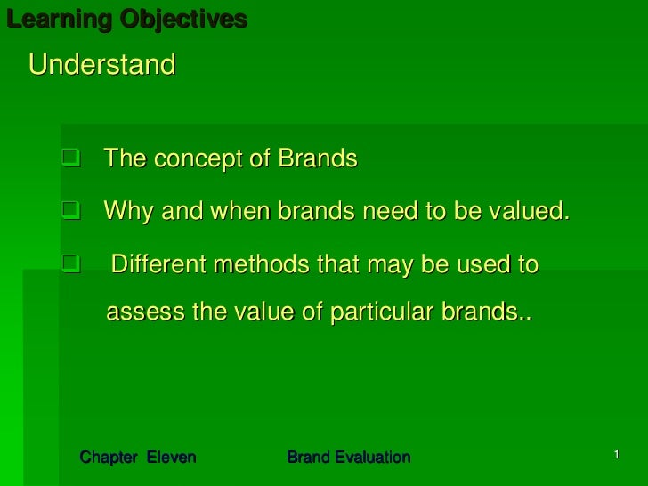 Learning Objectives Understand       The concept of Brands       Why and when brands need to be valued.        Different m...
