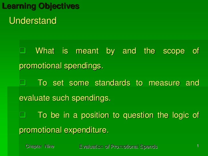 Learning Objectives Understand         What is meant by and the scope of    promotional spendings.          To set some st...