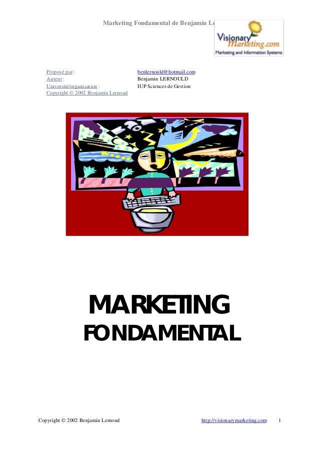 Marketing Fondamental de Benjamin Lernoud  Proposé par : Auteur : Université/organisation : Copyright © 2002 Benjamin Lern...