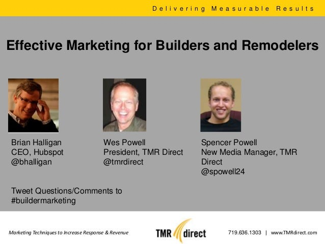 D e l i v e r i n g   M e a s u r a b l e   R e s u l t sEffective Marketing for Builders and Remodelers Brian Halligan   ...