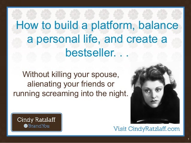 1 How to build a platform, balance a personal life, and create a bestseller. . . Without killing your spouse, alienating y...