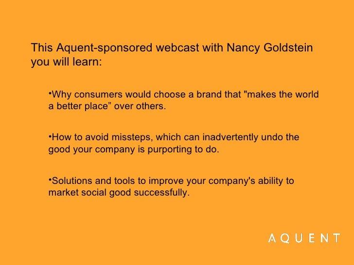<ul><li>This Aquent-sponsored webcast with Nancy Goldstein you will learn: </li></ul><ul><ul><li>Why consumers would choos...