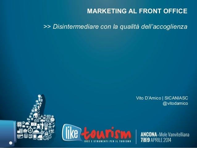 MARKETING AL FRONT OFFICE >> Disintermediare con la qualità dell'accoglienza Vito D'Amico | SICANIASC @vitodamico