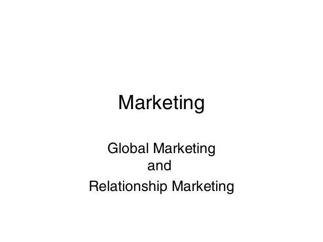 Marketing Global Marketing and Relationship Marketing