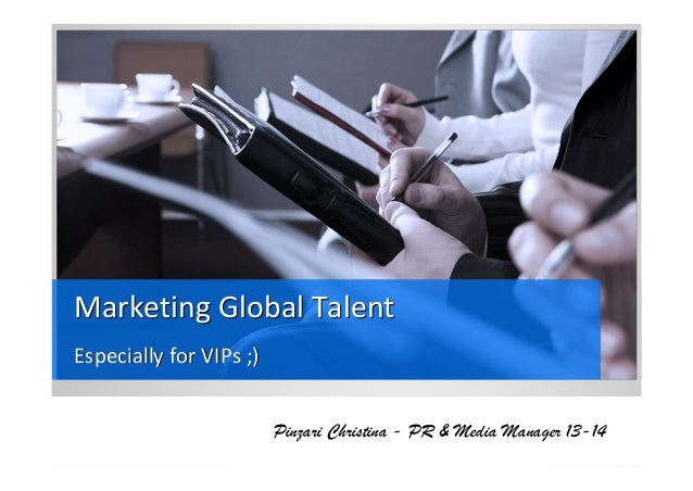 Marketing Global TalentMarketing Global Talent Especially for VIPs ;)Especially for VIPs ;) Pinzari Christina - PR & Media...
